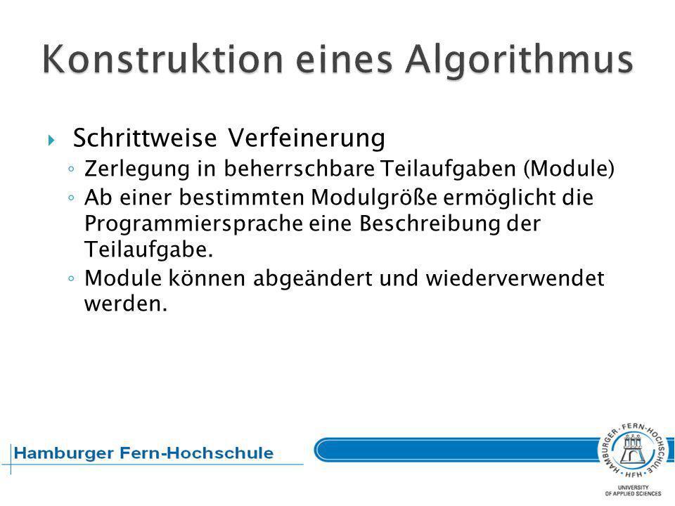 Top-Down-Entwicklung Betrifft die zeitliche Abfolge der Algorithmierung Vollständige Problembeschreibung mit zunehmenden Detaillierungsgrad Ab einer bestimmten Modulgröße ermöglicht die Programmiersprache eine Beschreibung der Teilaufgabe.