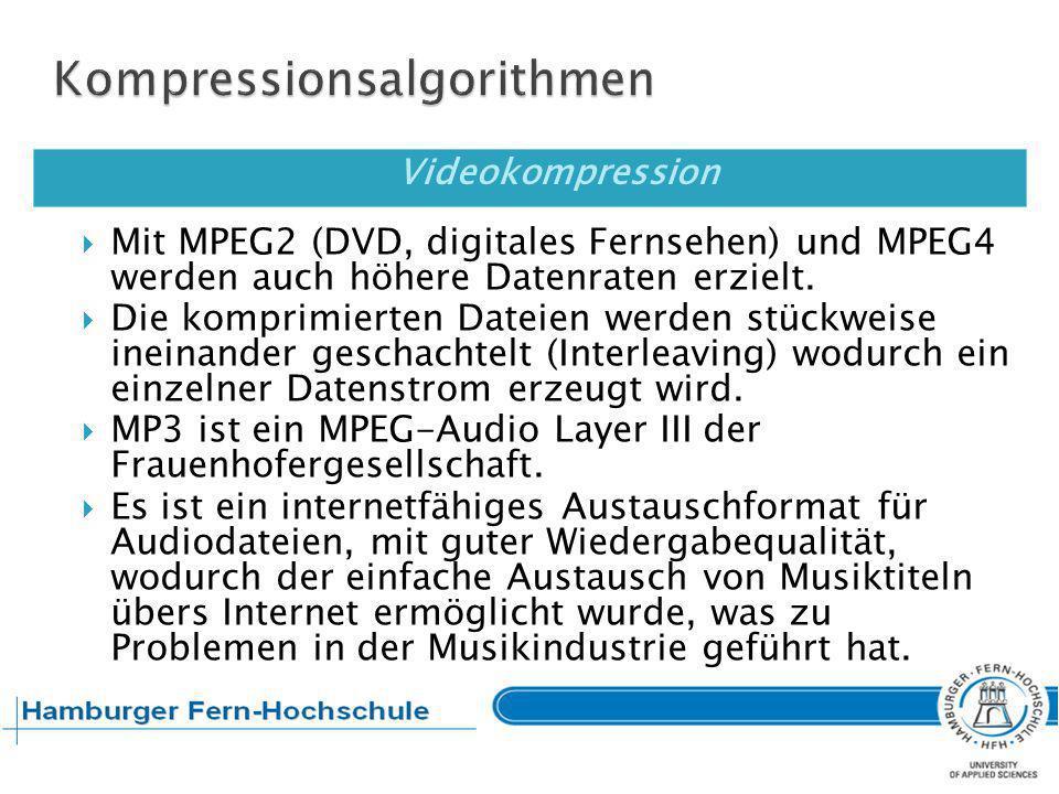 Videokompression Mit MPEG2 (DVD, digitales Fernsehen) und MPEG4 werden auch höhere Datenraten erzielt. Die komprimierten Dateien werden stückweise ine