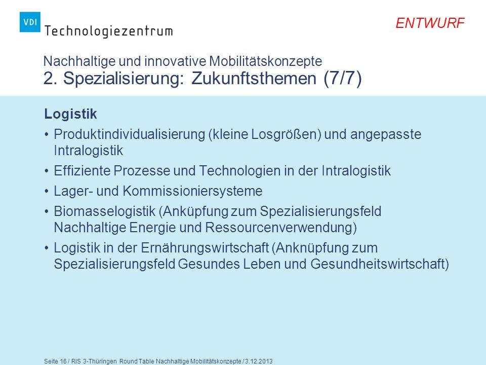 ENTWURF Seite 17 / RIS 3-Thüringen Round Table Nachhaltige Mobilitätskonzepte / 3.12.2013 Fragen für die Diskussion 1.Teilen Sie die Einschätzung zum IST-Profil.