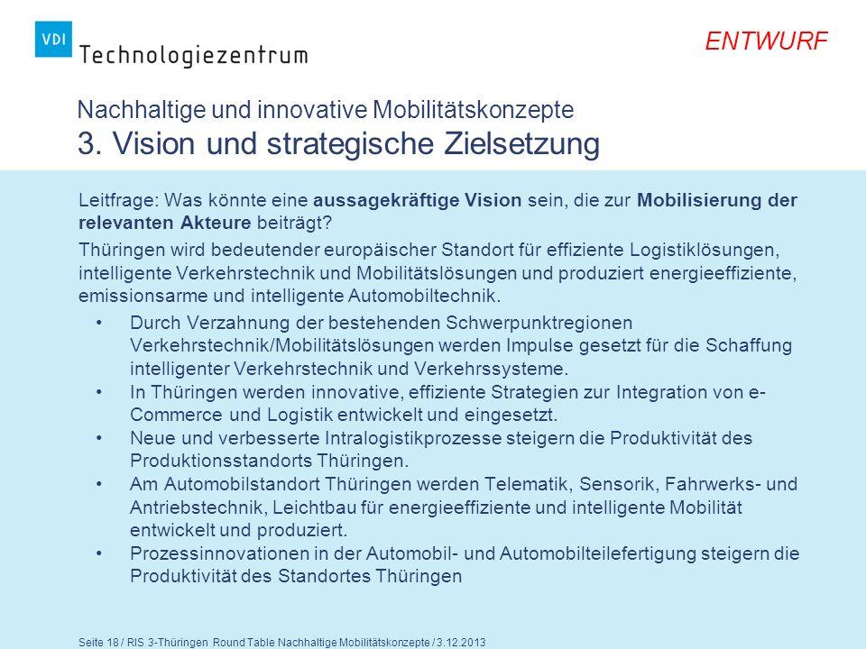ENTWURF Seite 19 / RIS 3-Thüringen Round Table Nachhaltige Mobilitätskonzepte / 3.12.2013 Fragen für die Diskussion 1.Können Sie den strategischen Zielsetzungen zustimmen.