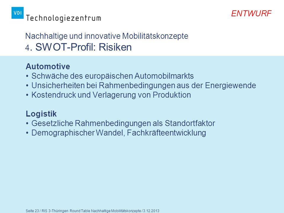ENTWURF Seite 24 / RIS 3-Thüringen Round Table Nachhaltige Mobilitätskonzepte / 3.12.2013 Fragen für die Diskussion 1.Teilen Sie die Einschätzungen zu den Stärken, Schwächen, Chancen und Risiken.