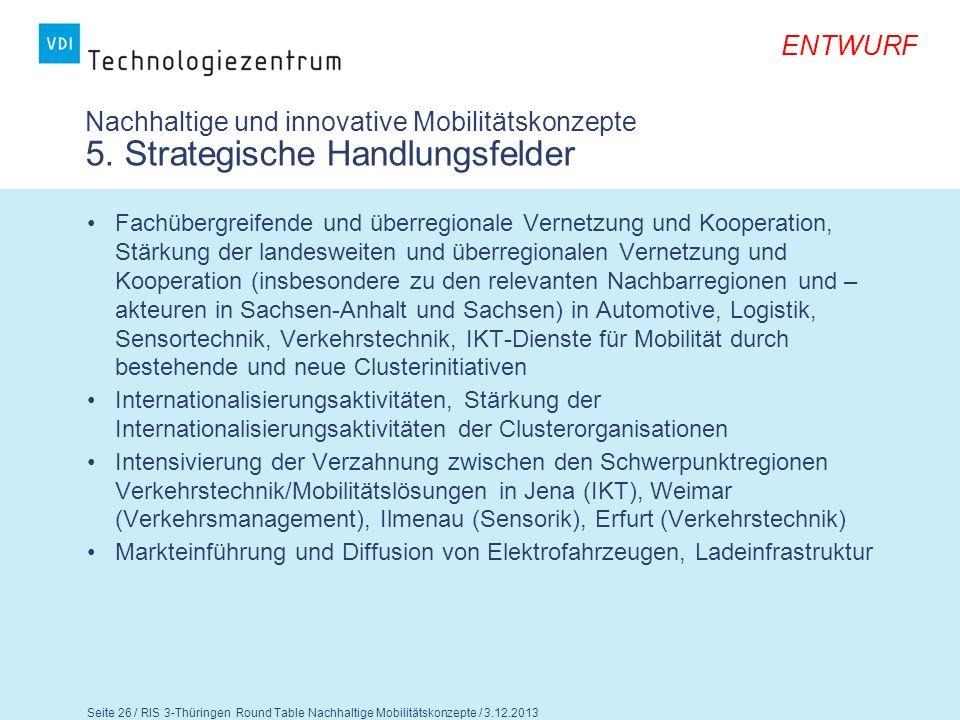 ENTWURF Seite 27 / RIS 3-Thüringen Round Table Nachhaltige Mobilitätskonzepte / 3.12.2013 Nachhaltige und innovative Mobilitätskonzepte 5.