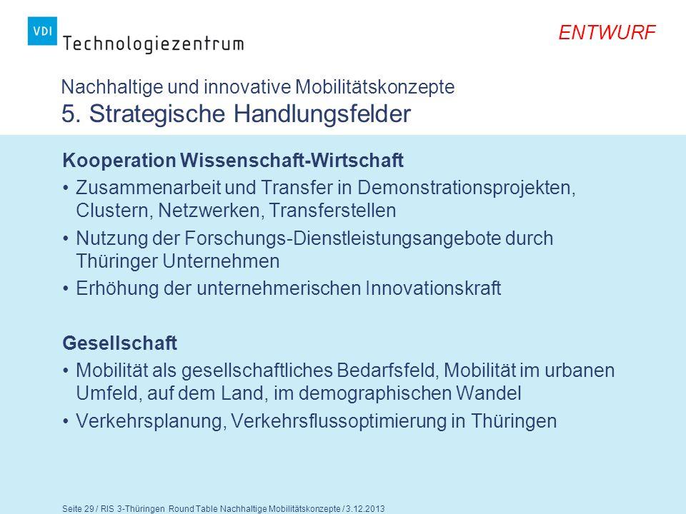 ENTWURF Seite 30 / RIS 3-Thüringen Round Table Nachhaltige Mobilitätskonzepte / 3.12.2013 Fragen für die Diskussion 1.Teilen Sie die Aussagen zu den strategischen Handlungsfeldern.