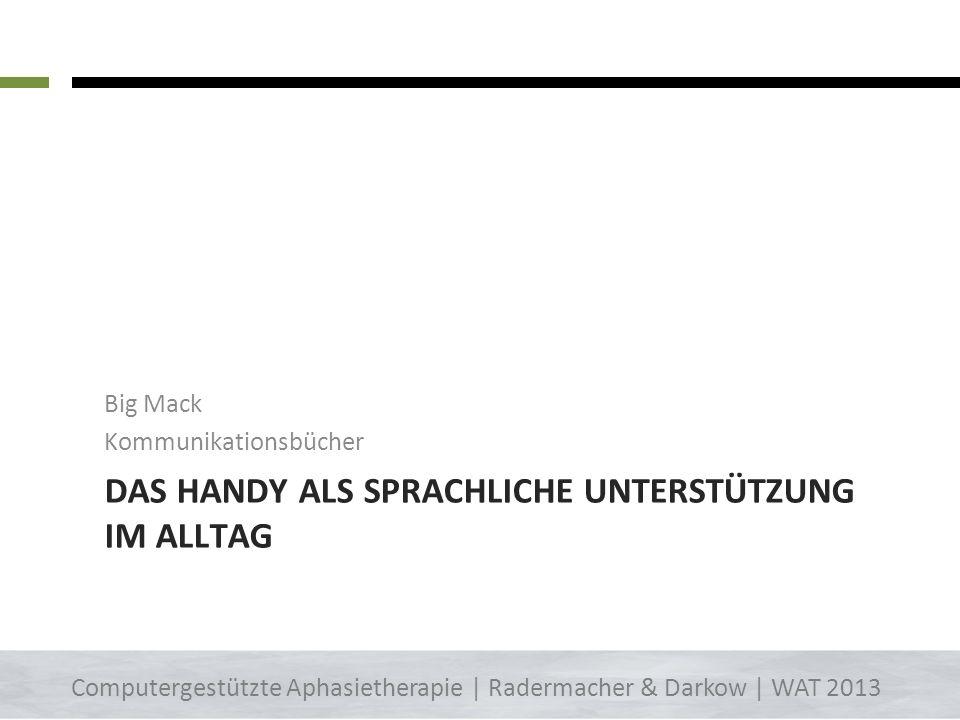 UNTERSTÜTZTE KOMMUNIKATION Smartphone PC iPad 36 Computergestützte Aphasietherapie | Radermacher & Darkow | WAT 2013