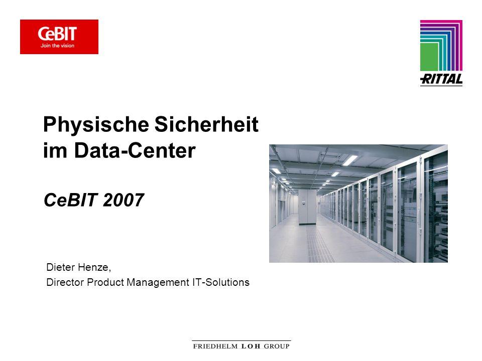 Physische Sicherheit im Data-Center CeBIT 2007 Dieter Henze, Director Product Management IT-Solutions