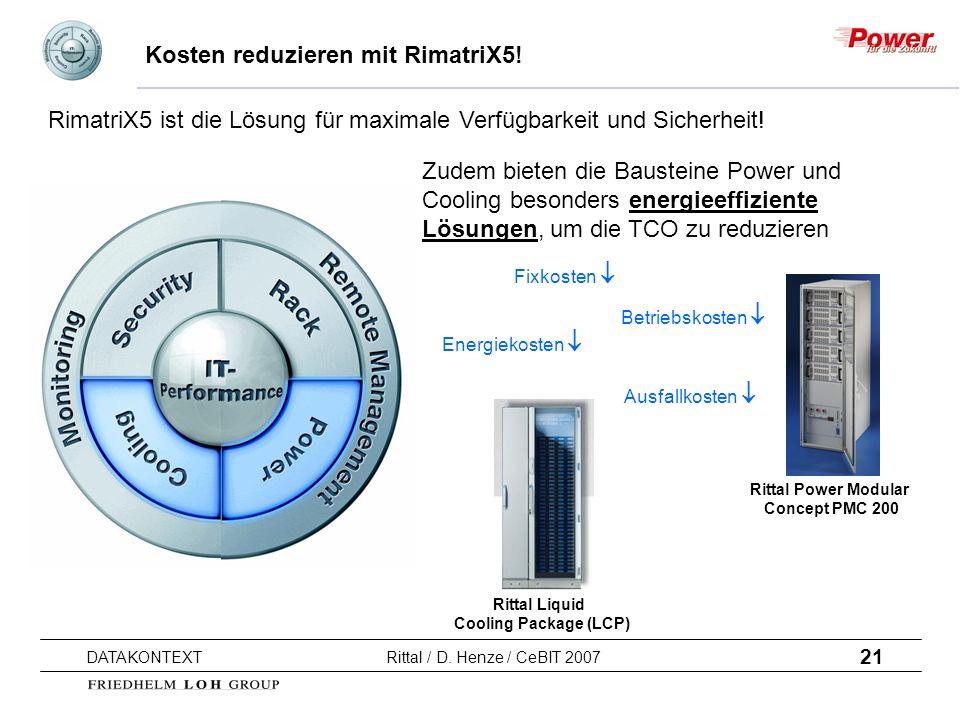 21 DATAKONTEXT Rittal / D. Henze / CeBIT 2007 Kosten reduzieren mit RimatriX5! Zudem bieten die Bausteine Power und Cooling besonders energieeffizient