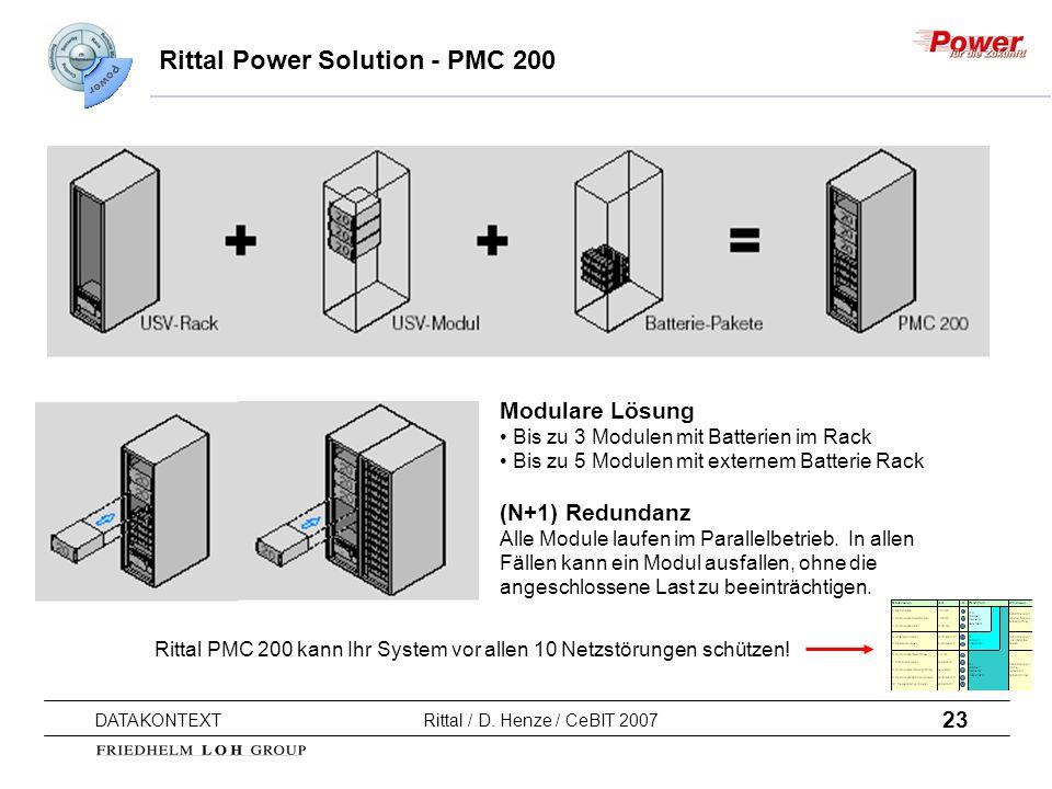 23 DATAKONTEXT Rittal / D. Henze / CeBIT 2007 Rittal Power Solution - PMC 200 Modulare Lösung Bis zu 3 Modulen mit Batterien im Rack Bis zu 5 Modulen