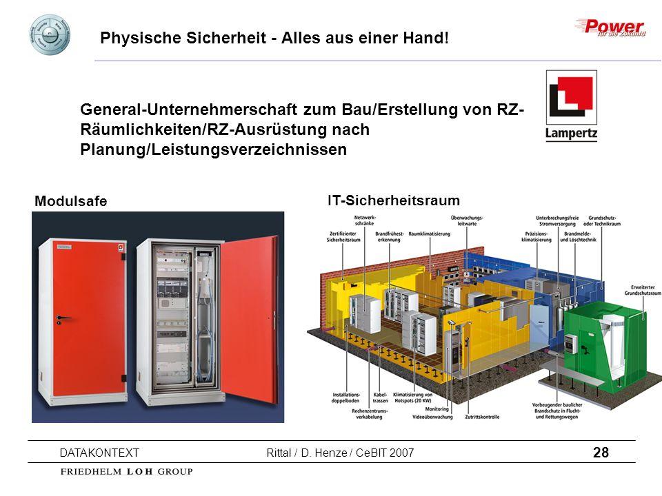 28 DATAKONTEXT Rittal / D. Henze / CeBIT 2007 Physische Sicherheit - Alles aus einer Hand! Modulsafe General-Unternehmerschaft zum Bau/Erstellung von