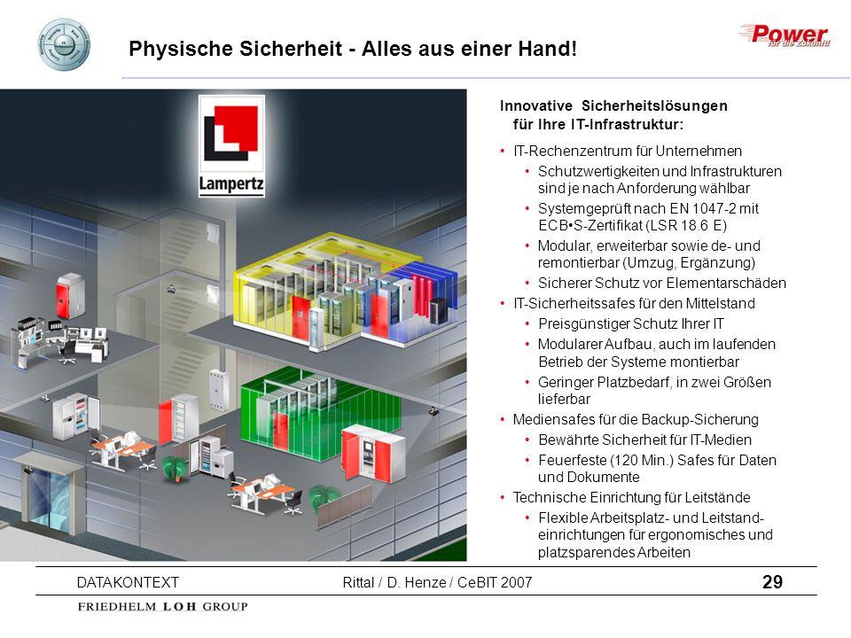 29 DATAKONTEXT Rittal / D. Henze / CeBIT 2007 Physische Sicherheit - Alles aus einer Hand! Innovative Sicherheitslösungen für Ihre IT-Infrastruktur: I