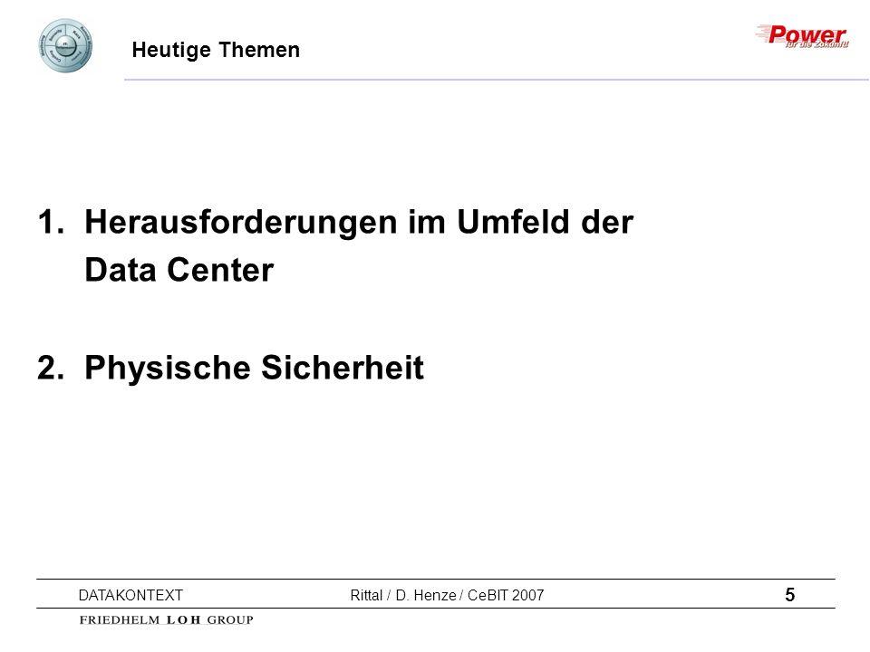 5 DATAKONTEXT Rittal / D. Henze / CeBIT 2007 Heutige Themen 1. Herausforderungen im Umfeld der Data Center 2. Physische Sicherheit
