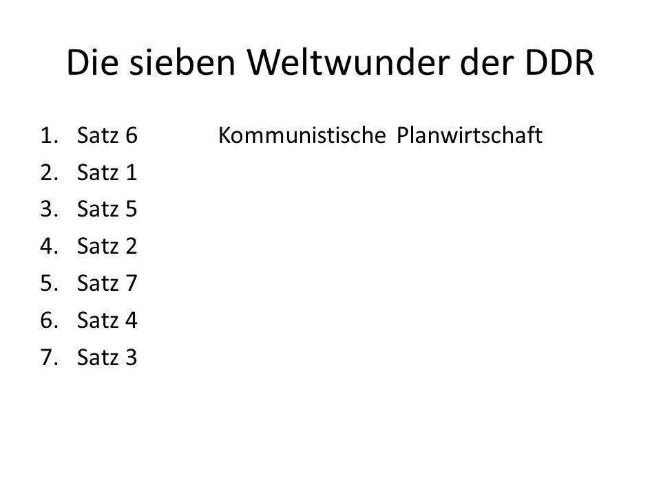 Die sieben Weltwunder der DDR 1.Satz 6 2.Satz 1 3.Satz 5 4.Satz 2 5.Satz 7 6.Satz 4 7.Satz 3 Kommunistische Planwirtschaft