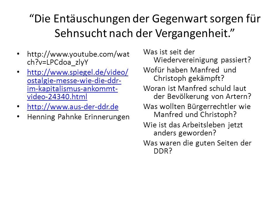Die Entäuschungen der Gegenwart sorgen für Sehnsucht nach der Vergangenheit. http://www.youtube.com/wat ch?v=LPCdoa_zlyY http://www.spiegel.de/video/