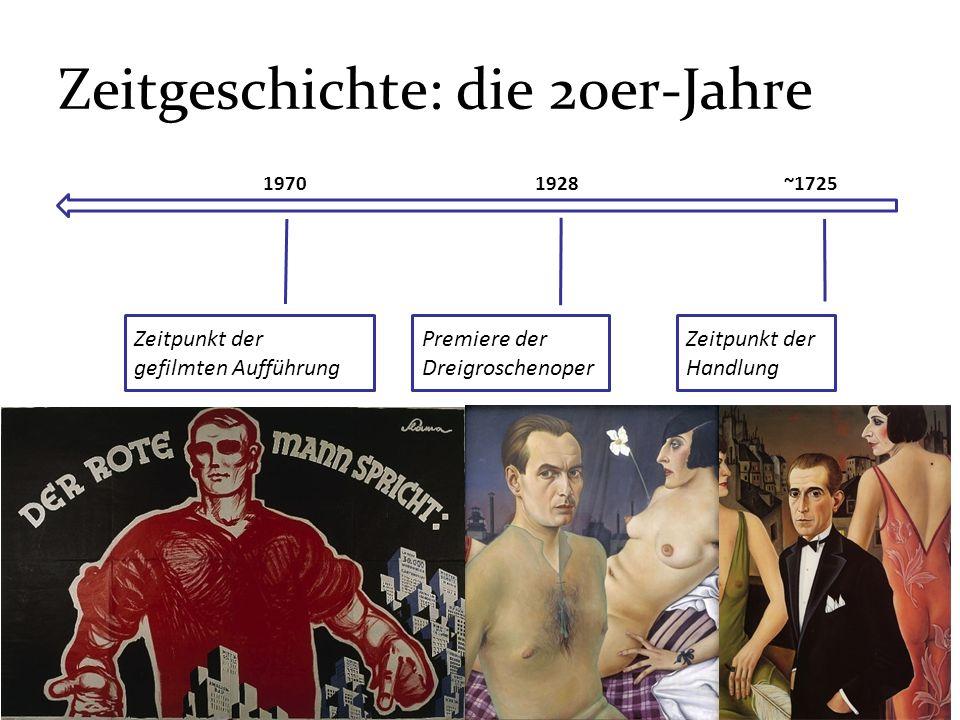 Zeitgeschichte: die 20er-Jahre Zeitpunkt der Handlung Premiere der Dreigroschenoper ~172519281970 Zeitpunkt der gefilmten Aufführung