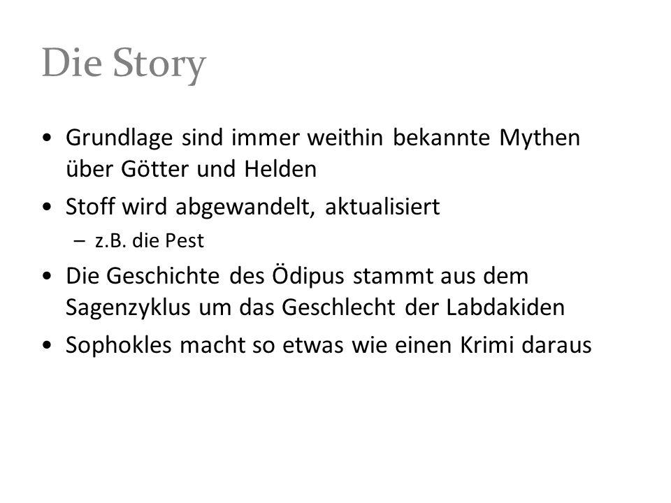 Die Story Grundlage sind immer weithin bekannte Mythen über Götter und Helden Stoff wird abgewandelt, aktualisiert –z.B. die Pest Die Geschichte des Ö