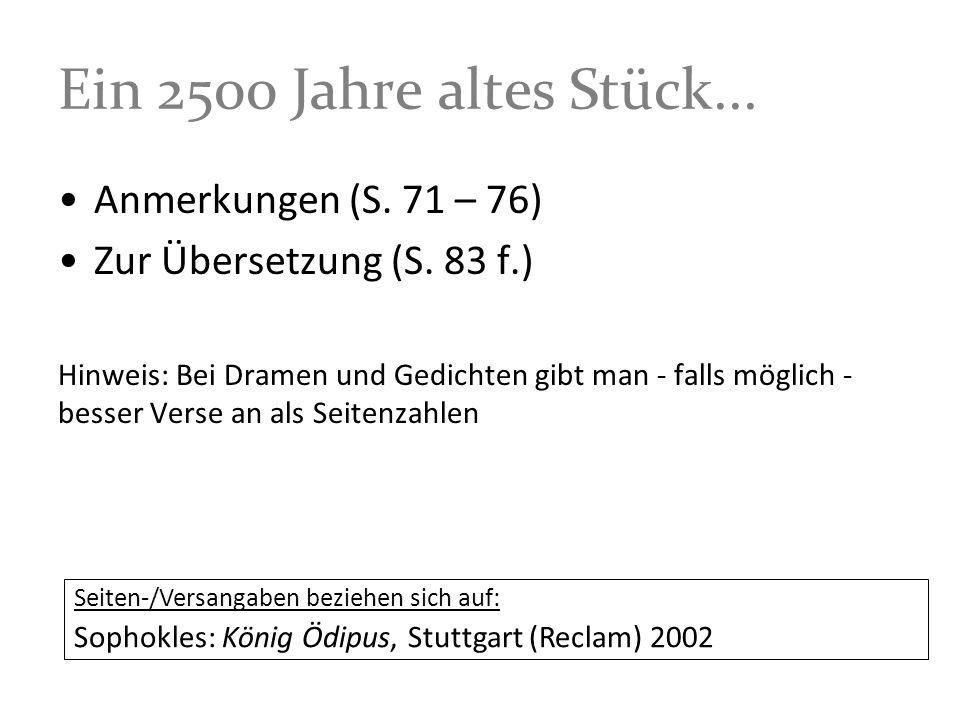 Ein 2500 Jahre altes Stück... Anmerkungen (S. 71 – 76) Zur Übersetzung (S. 83 f.) Hinweis: Bei Dramen und Gedichten gibt man - falls möglich - besser