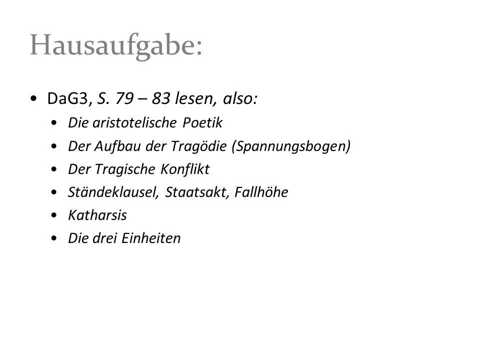 Hausaufgabe: DaG3, S. 79 – 83 lesen, also: Die aristotelische Poetik Der Aufbau der Tragödie (Spannungsbogen) Der Tragische Konflikt Ständeklausel, St