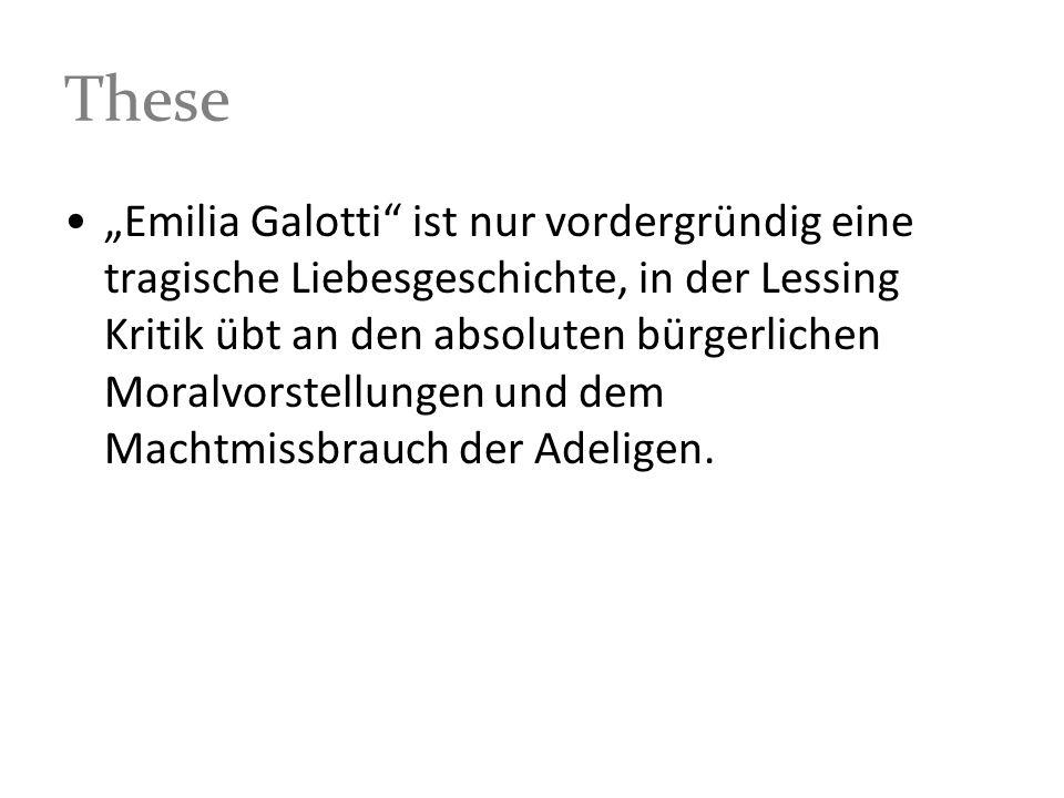 These Emilia Galotti ist nur vordergründig eine tragische Liebesgeschichte, in der Lessing Kritik übt an den absoluten bürgerlichen Moralvorstellungen
