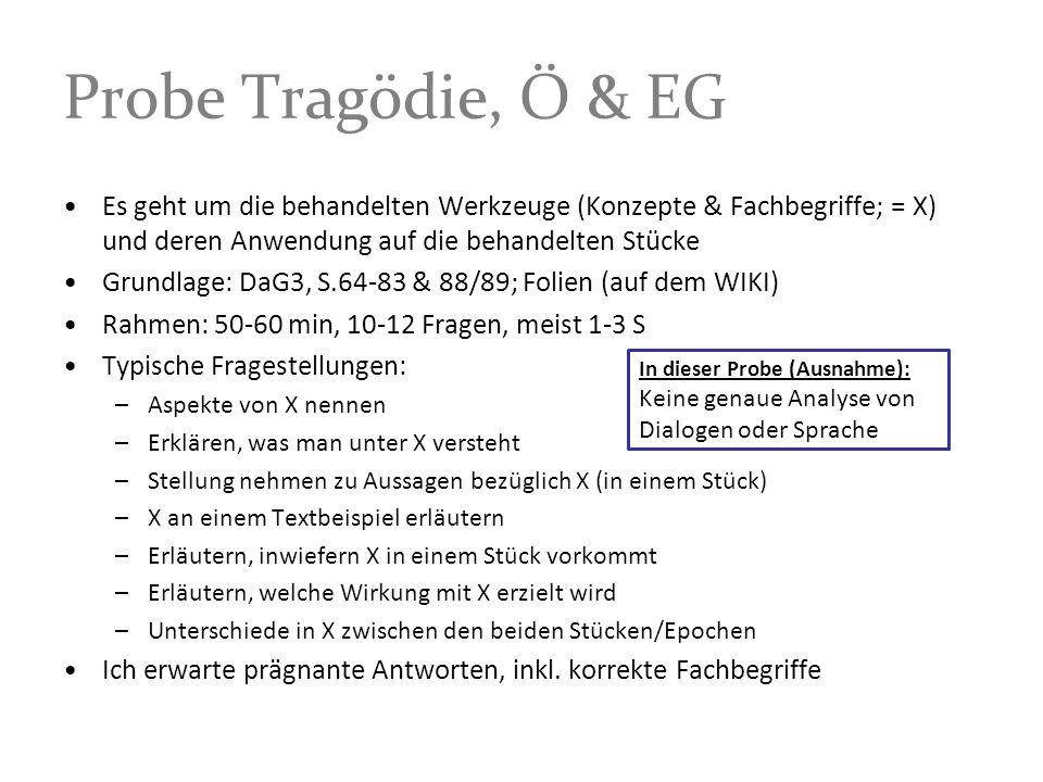 Probe Tragödie, Ö & EG Es geht um die behandelten Werkzeuge (Konzepte & Fachbegriffe; = X) und deren Anwendung auf die behandelten Stücke Grundlage: D