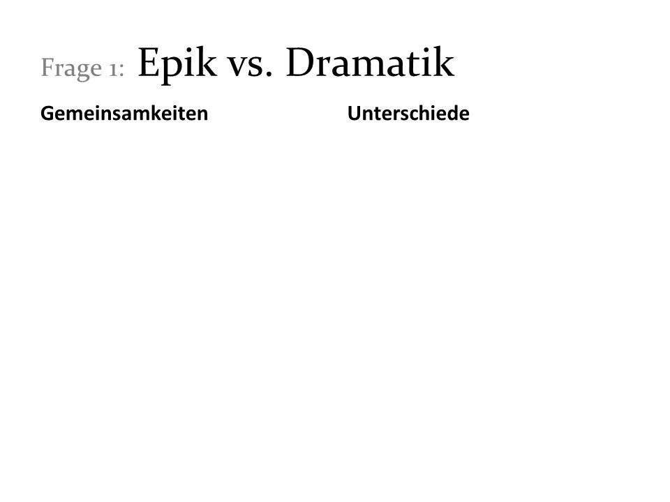 Frage 1: Epik vs. Dramatik Gemeinsamkeiten Unterschiede