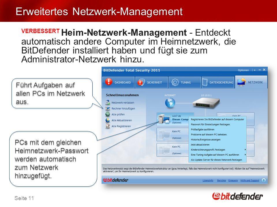 Seite 11 Erweitertes Netzwerk-Management VERBESSERT Heim-Netzwerk-Management - Entdeckt automatisch andere Computer im Heimnetzwerk, die BitDefender installiert haben und fügt sie zum Administrator-Netzwerk hinzu.