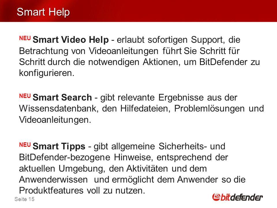 Seite 15 Smart Help NEU Smart Video Help - erlaubt sofortigen Support, die Betrachtung von Videoanleitungen führt Sie Schritt für Schritt durch die notwendigen Aktionen, um BitDefender zu konfigurieren.