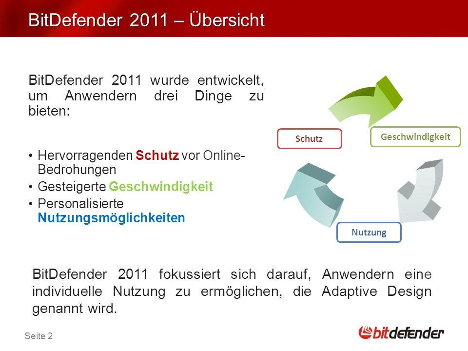 Seite 2 BitDefender 2011 – Übersicht BitDefender 2011 wurde entwickelt, um Anwendern drei Dinge zu bieten: Hervorragenden Schutz vor Online- Bedrohungen Gesteigerte Geschwindigkeit Personalisierte Nutzungsmöglichkeiten BitDefender 2011 fokussiert sich darauf, Anwendern eine individuelle Nutzung zu ermöglichen, die Adaptive Design genannt wird.