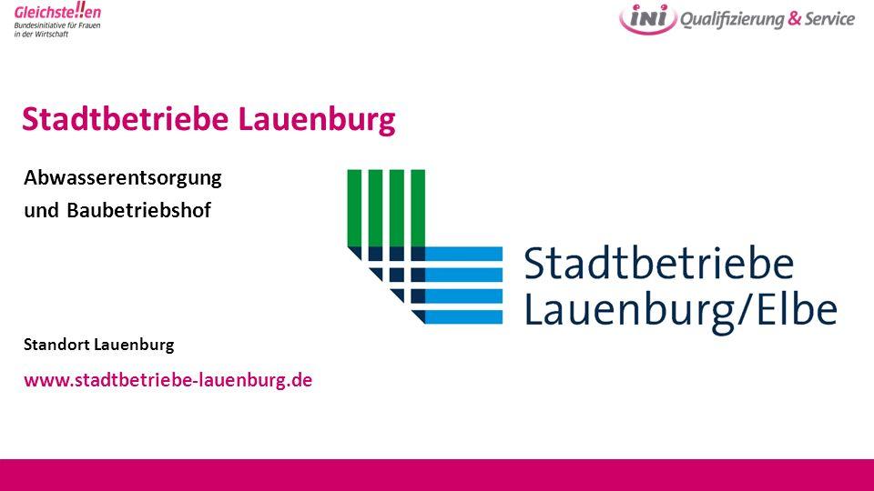 Stadtbetriebe Lauenburg Abwasserentsorgung und Baubetriebshof Standort Lauenburg www.stadtbetriebe-lauenburg.de