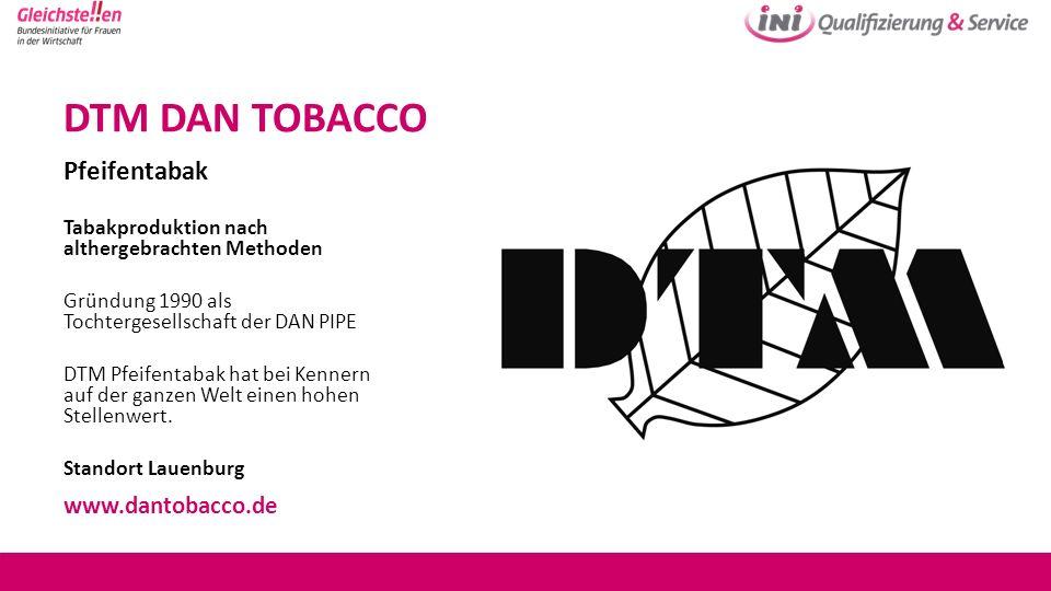 DTM DAN TOBACCO Pfeifentabak Tabakproduktion nach althergebrachten Methoden Gründung 1990 als Tochtergesellschaft der DAN PIPE DTM Pfeifentabak hat be