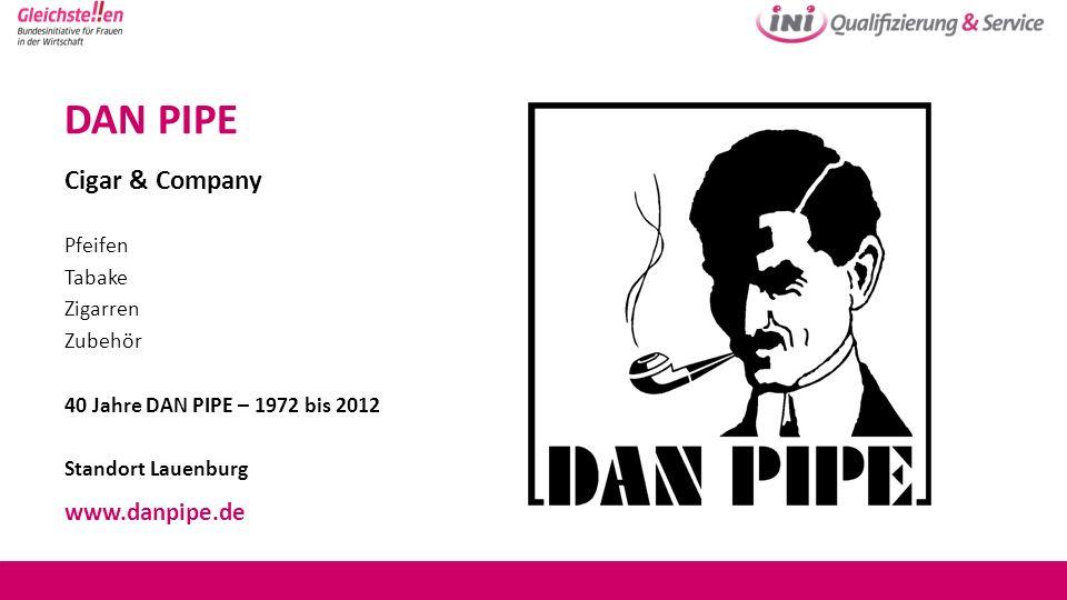 DAN PIPE Cigar & Company Pfeifen Tabake Zigarren Zubehör 40 Jahre DAN PIPE – 1972 bis 2012 Standort Lauenburg www.danpipe.de