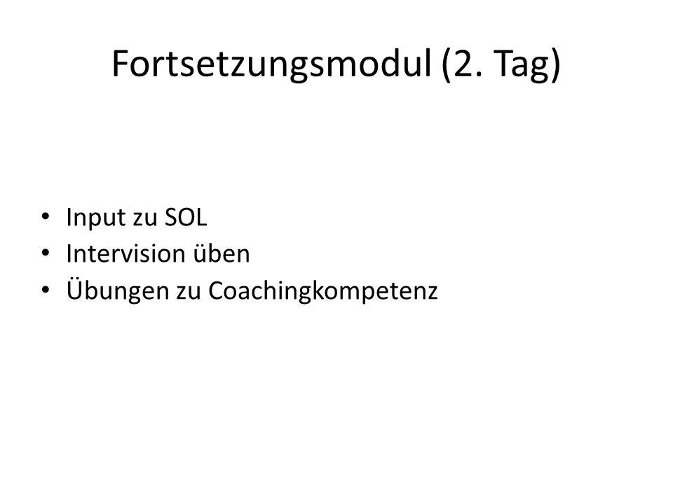 Fortsetzungsmodul (2. Tag) Input zu SOL Intervision üben Übungen zu Coachingkompetenz