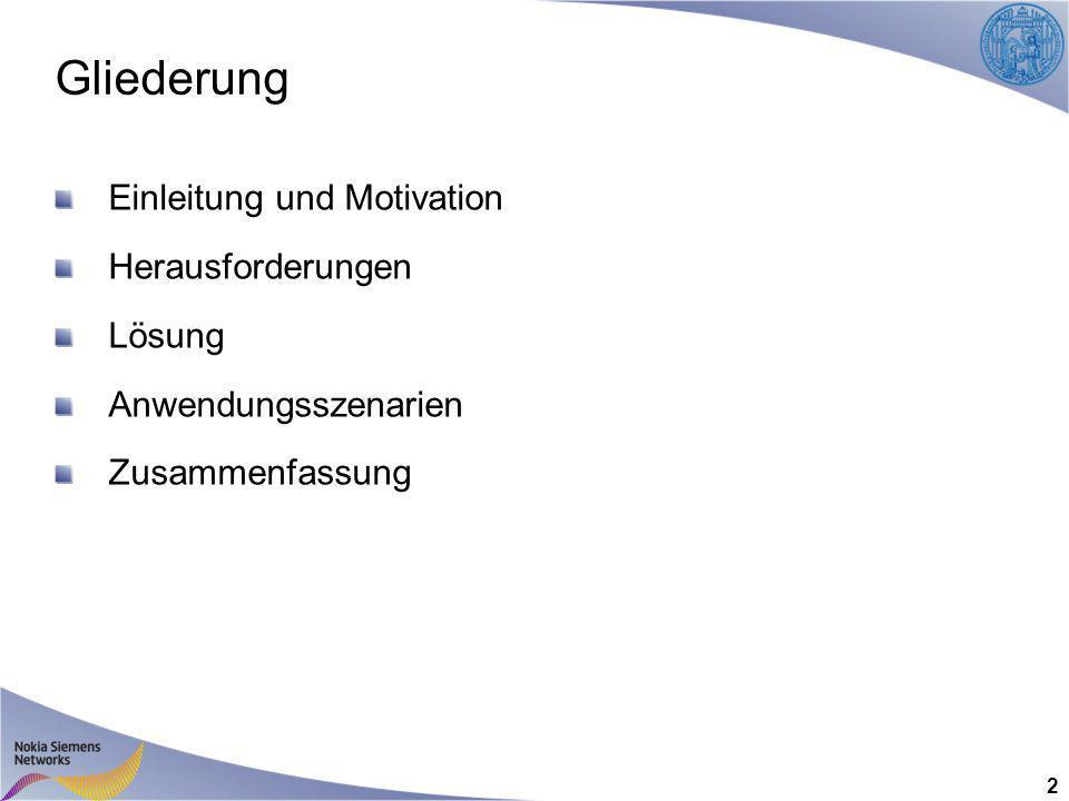 Gliederung Einleitung und Motivation Herausforderungen Lösung Anwendungsszenarien Zusammenfassung 2