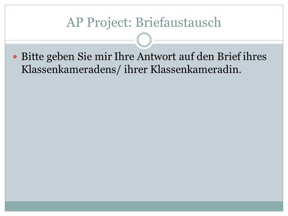 AP Project: Briefaustausch Bitte geben Sie mir Ihre Antwort auf den Brief ihres Klassenkameradens/ ihrer Klassenkameradin.