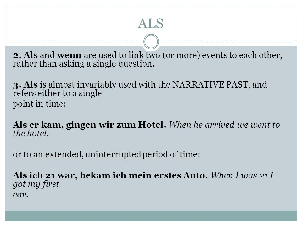 ALS 2. Als and wenn are used to link two (or more) events to each other, rather than asking a single question. 3. Als is almost invariably used with t