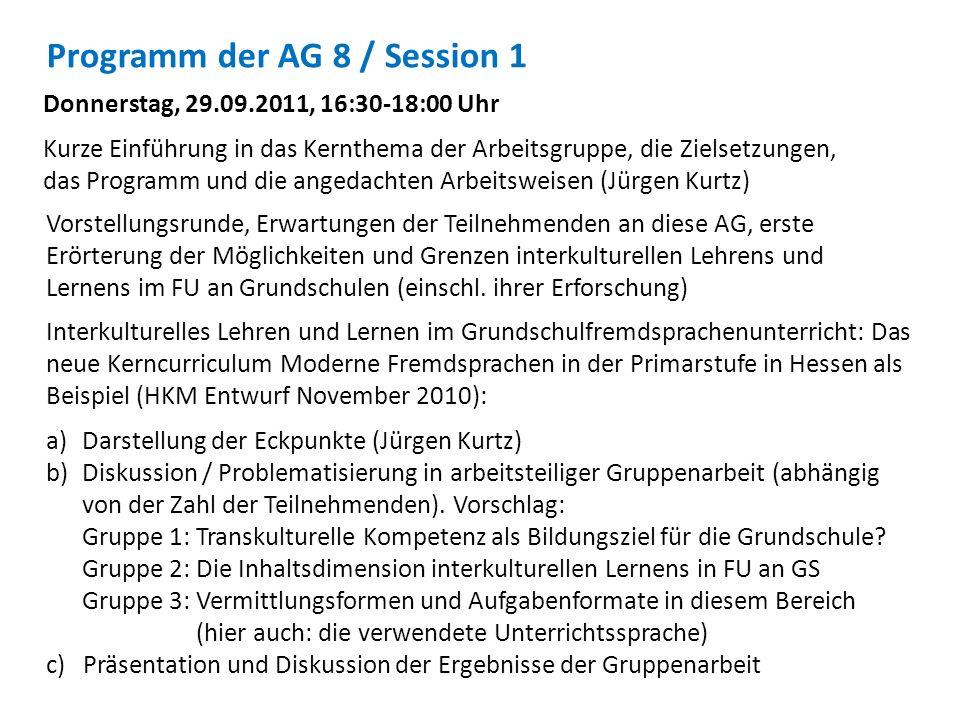 Programm der AG 8 / Session 1 Donnerstag, 29.09.2011, 16:30-18:00 Uhr Kurze Einführung in das Kernthema der Arbeitsgruppe, die Zielsetzungen, das Prog