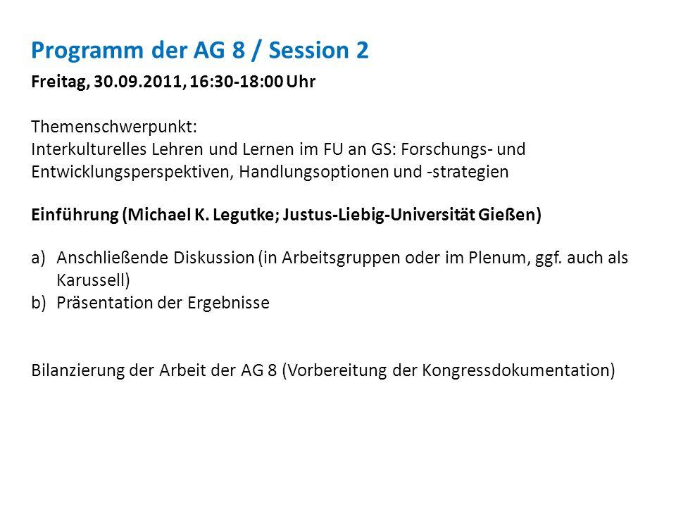 Programm der AG 8 / Session 2 Freitag, 30.09.2011, 16:30-18:00 Uhr Themenschwerpunkt: Interkulturelles Lehren und Lernen im FU an GS: Forschungs- und