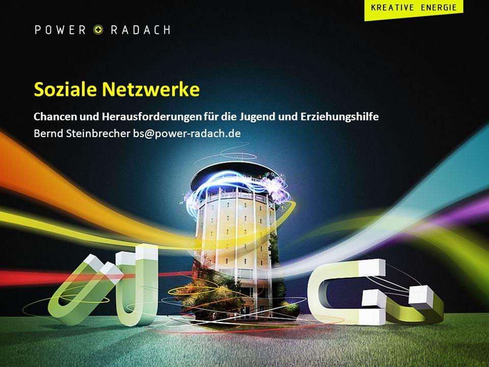 Soziale Netzwerke Chancen und Herausforderungen für die Jugend und Erziehungshilfe Bernd Steinbrecher bs@power-radach.de