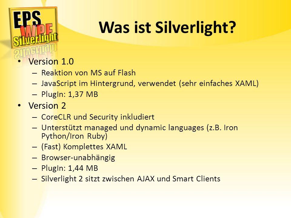 Was ist Silverlight? Version 1.0 – Reaktion von MS auf Flash – JavaScript im Hintergrund, verwendet (sehr einfaches XAML) – PlugIn: 1,37 MB Version 2