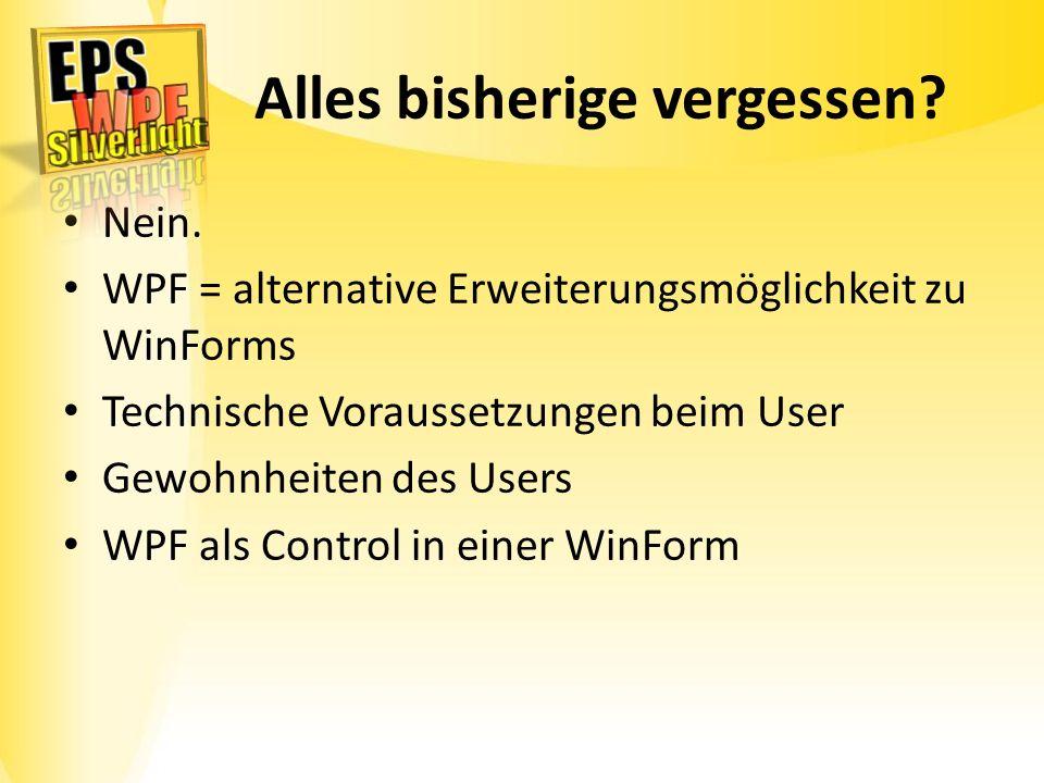 Alles bisherige vergessen? Nein. WPF = alternative Erweiterungsmöglichkeit zu WinForms Technische Voraussetzungen beim User Gewohnheiten des Users WPF