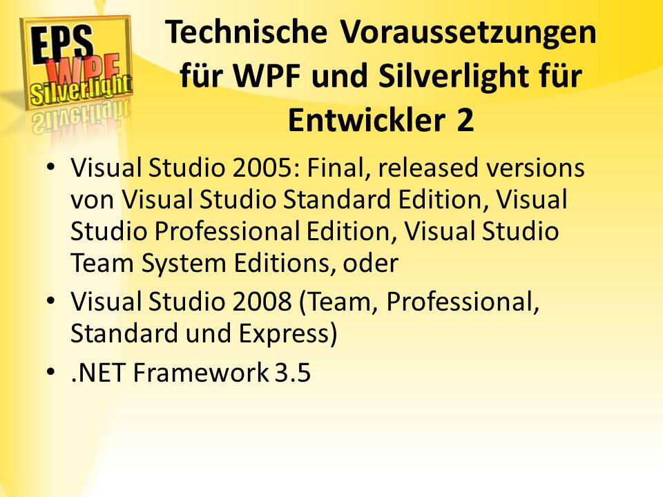 Technische Voraussetzungen für WPF und Silverlight für Entwickler 2 Visual Studio 2005: Final, released versions von Visual Studio Standard Edition, V