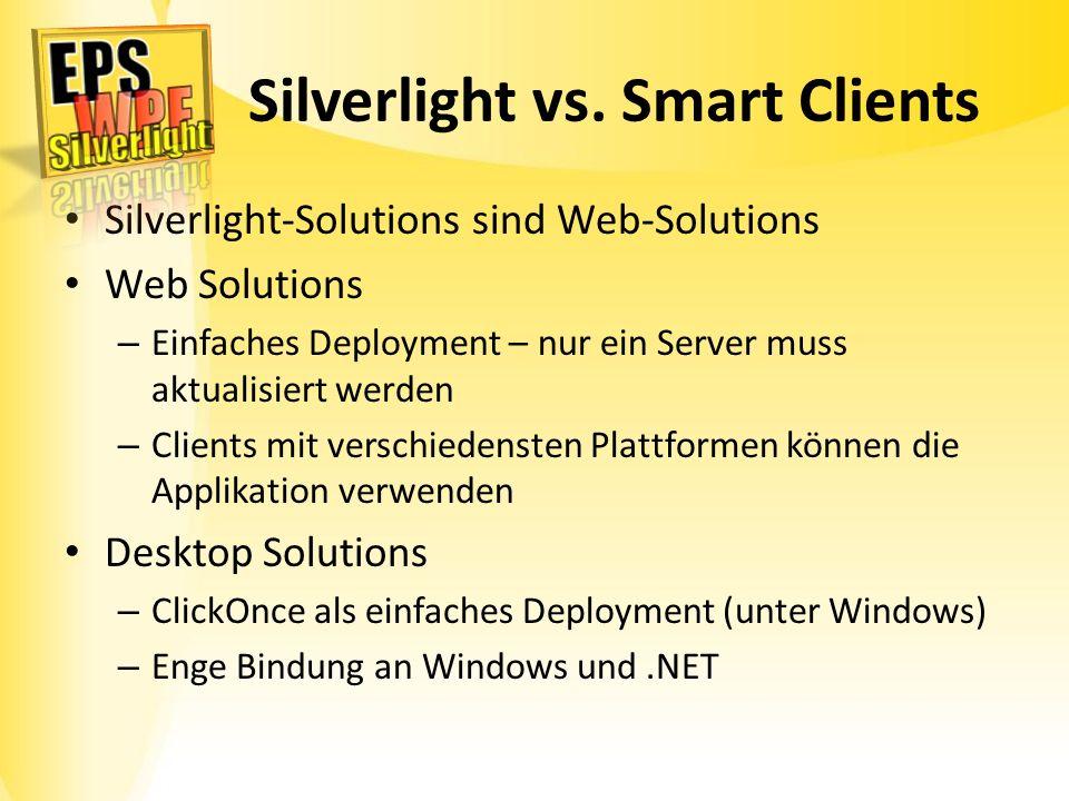 Silverlight vs. Smart Clients Silverlight-Solutions sind Web-Solutions Web Solutions – Einfaches Deployment – nur ein Server muss aktualisiert werden