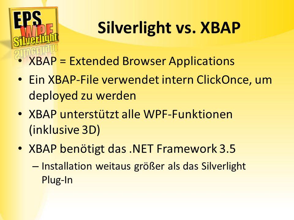 Silverlight vs. XBAP XBAP = Extended Browser Applications Ein XBAP-File verwendet intern ClickOnce, um deployed zu werden XBAP unterstützt alle WPF-Fu