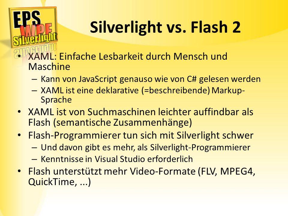 Silverlight vs. Flash 2 XAML: Einfache Lesbarkeit durch Mensch und Maschine – Kann von JavaScript genauso wie von C# gelesen werden – XAML ist eine de