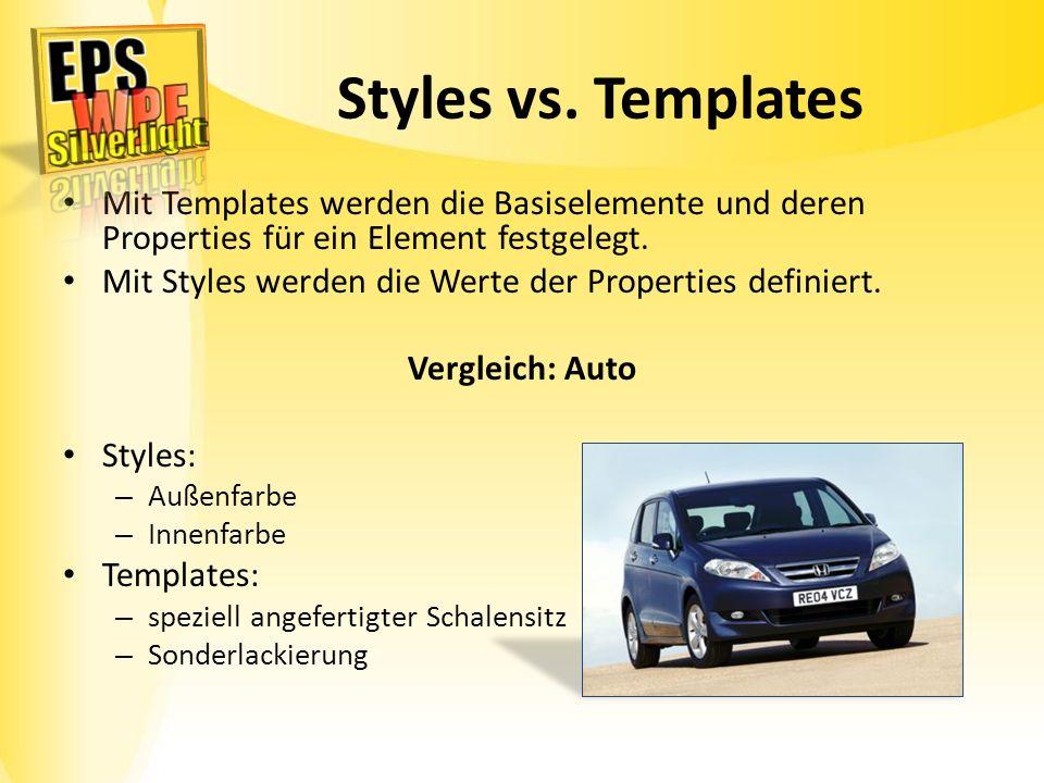 Styles vs. Templates Mit Templates werden die Basiselemente und deren Properties für ein Element festgelegt. Mit Styles werden die Werte der Propertie