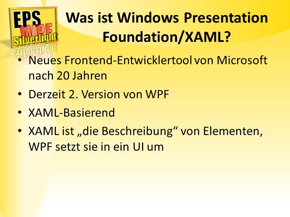 Was ist Windows Presentation Foundation/XAML? Neues Frontend-Entwicklertool von Microsoft nach 20 Jahren Derzeit 2. Version von WPF XAML-Basierend XAM