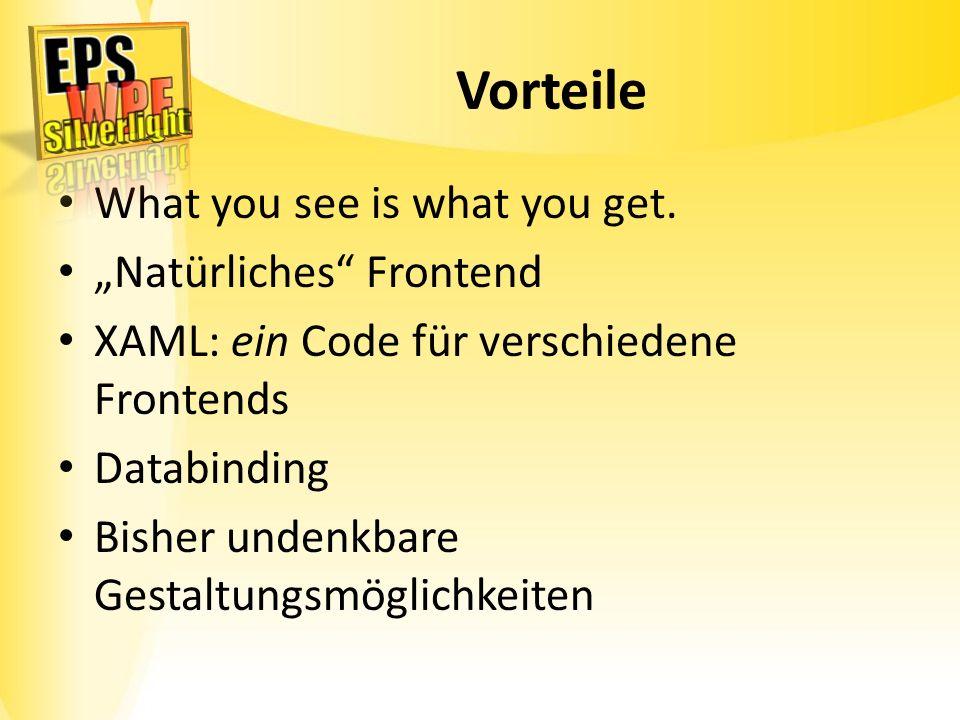 Vorteile What you see is what you get. Natürliches Frontend XAML: ein Code für verschiedene Frontends Databinding Bisher undenkbare Gestaltungsmöglich
