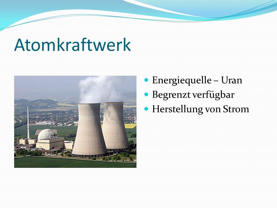 Atomkraftwerk Energiequelle – Uran Begrenzt verfügbar Herstellung von Strom