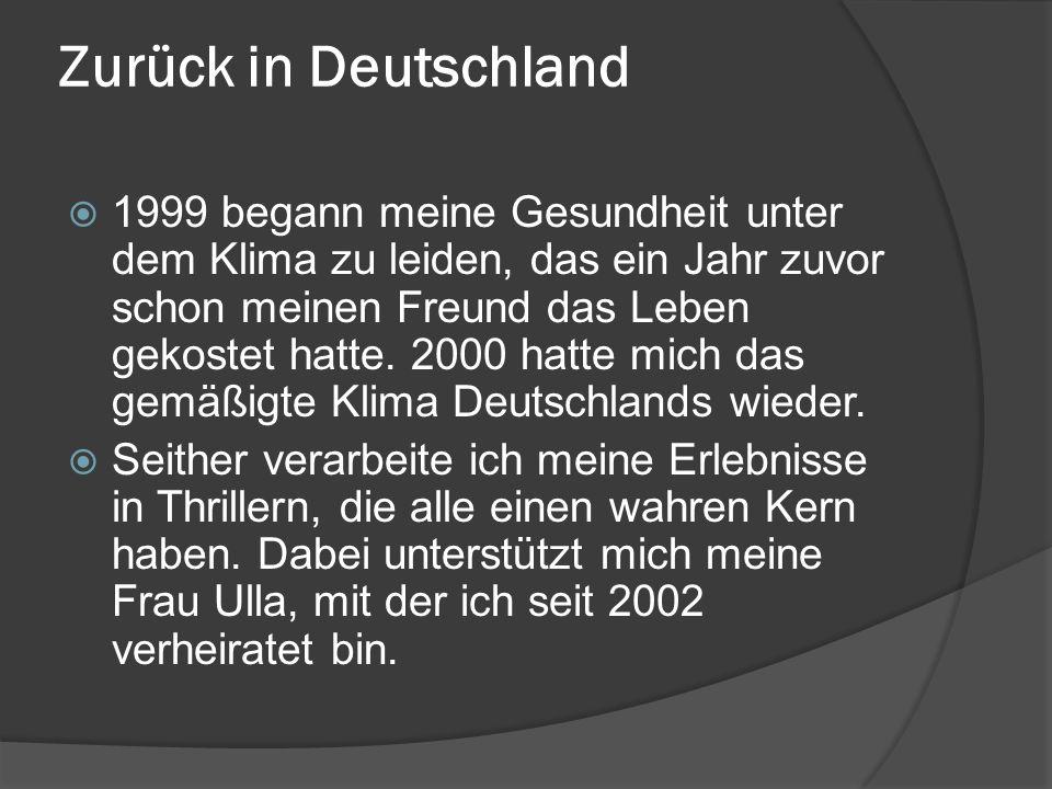 Zurück in Deutschland 1999 begann meine Gesundheit unter dem Klima zu leiden, das ein Jahr zuvor schon meinen Freund das Leben gekostet hatte.