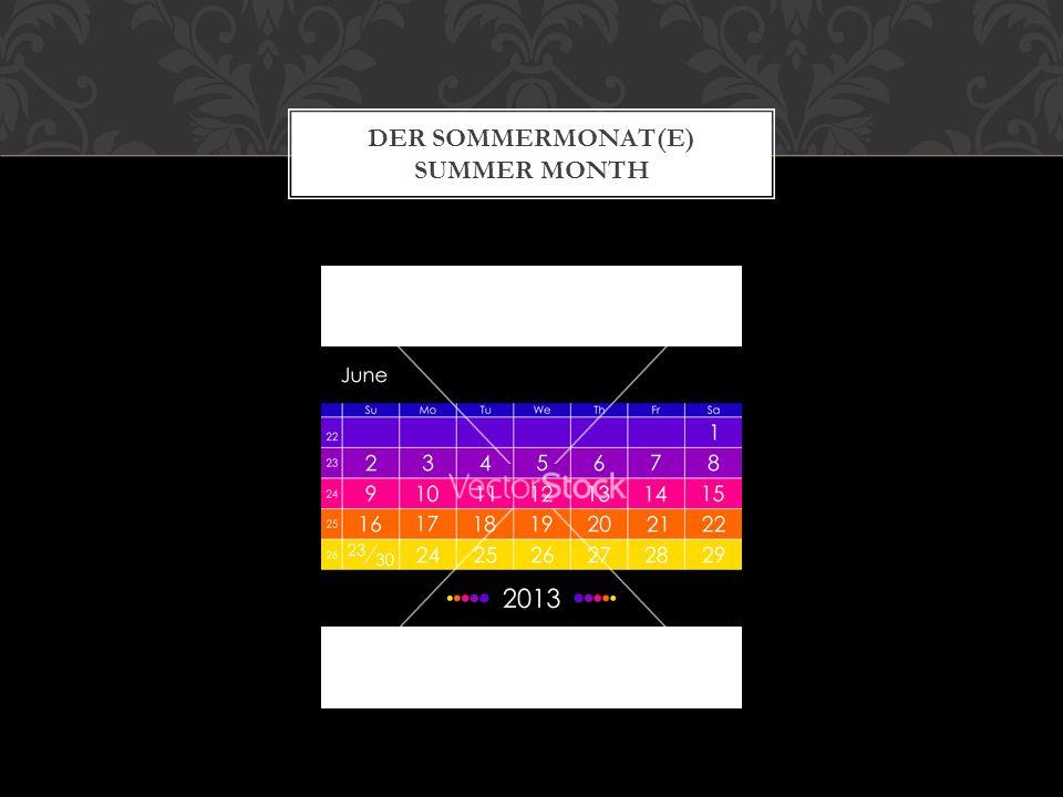 DER SOMMERMONAT(E) SUMMER MONTH