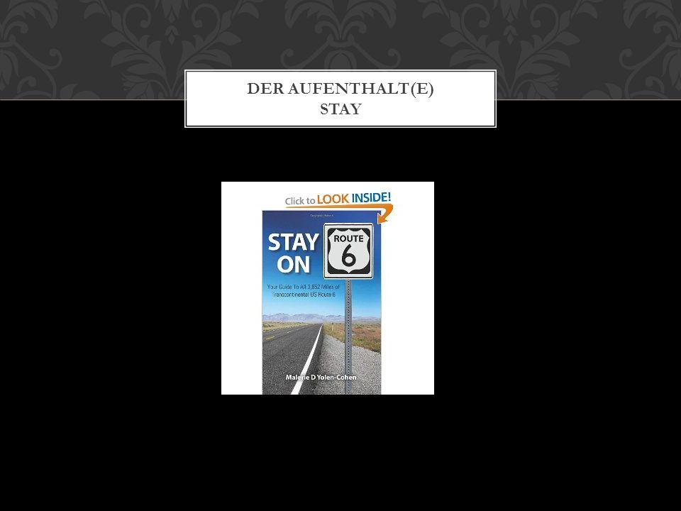 DER AUFENTHALT(E) STAY