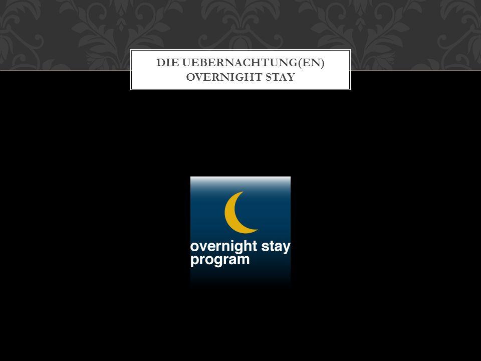 DIE UEBERNACHTUNG(EN) OVERNIGHT STAY